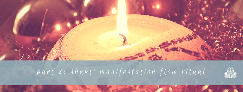 Part 2 | Shakti Manifestation Ritual